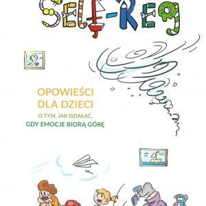 Self-Reg opowieści dla dzieci o tym, jak działać, gdy emocje biorą górę